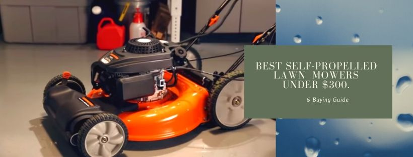 Top 4 Best self-propelled lawn mowers under $300
