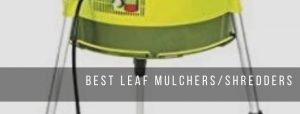 Top 8 best leaf mulchers