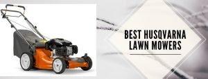 4 best Husqvarna lawn mowers