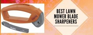 Top 6 best blade sharpeners for lawn mower