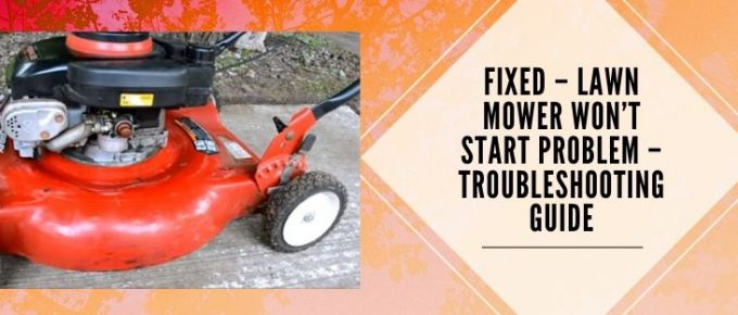 lawn mower doesn't start problem fixed